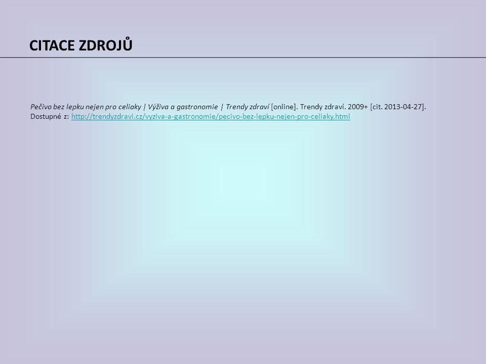 CITACE ZDROJŮ Pečivo bez lepku nejen pro celiaky | Výživa a gastronomie | Trendy zdraví [online]. Trendy zdraví. 2009+ [cit. 2013-04-27].